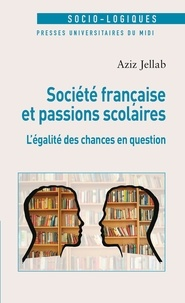 Aziz Jellab - Société française et passions scolaires - L'égalité des chances en question.
