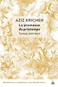 Aziz Krichen - La promesse du printemps - Tunisie, 2011-2017.
