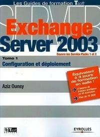 Exchange Server 2003- Tome 1, Configuration et déploiement - Aziz Ounsy | Showmesound.org