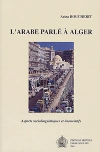 Aziza Boucherit - L'arabe parlé à Alger - Aspects sociolinguistiques et énonciatifs.