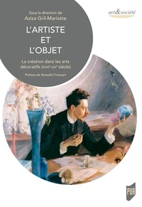 Aziza Gril-Mariotte - L'artiste et l'objet - La création dans les arts décoratifs (XVIIIe-XXe siècle).