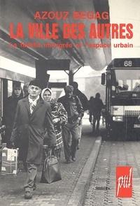 Azouz Begag - La Ville des autres - La famille immigrée et l'espace urbain.