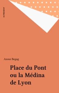 Azouz Begag - Place du Pont ou la médina de Lyon.