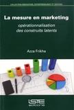 Azza Frikha - La mesure en marketing - Opérationnalisation des construits latents.