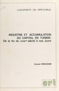 Azzam Mahjoub - Industrie et accumulation du capital en Tunisie - De la fin du XVIIIe siècle à nos jours. Thèse pour le Doctorat ès sciences économiques.