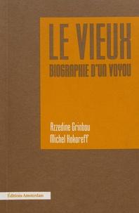 Azzedine Grinbou et Michel Kokoreff - Le Vieux - Biographie d'un voyou.