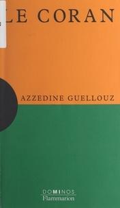 Azzedine Guellouz et Sophie Sénart - Le Coran - Un exposé pour comprendre, un essai pour réfléchir.