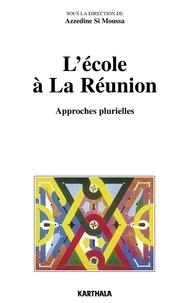 Azzedine Si Moussa - L'Ecole à La Réunion - Approches plurielles.