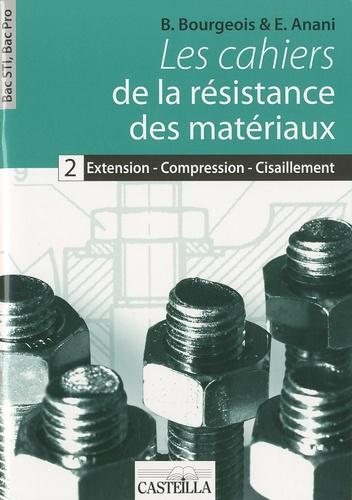B Bourgeois - Les cahiers de la résistance des matériaux - Tome 2, Extension - compression - cisaillement Bac STI, Bac Pro.