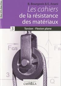 B Bourgeois - Les cahiers de la résistance des matériaux - Tome 3, Torsion - Flexion plane Bac STI, Bac Pro.