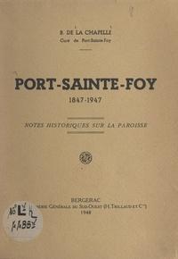 B. de La Chapelle - Port-Sainte-Foy, 1847-1947 - Notes historiques sur la paroisse.