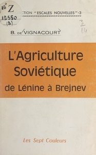 B. de Vignacourt - L'agriculture soviétique de Lénine à Brejnev, 1917-1967.