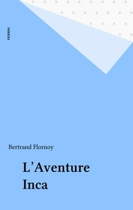 B Flornoy - L'Aventure inca.