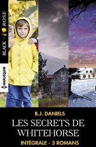 """B.J. Daniels - Intégrale de la série """"Les secrets de Whitehorse""""."""