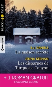 B.J. Daniels et Jenna Kernan - La maison secrète - Les disparues de Turquoise Canyon.