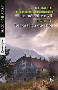 B.J. Daniels et Rachel Lee - La mémoire à vif - Le passé en question.