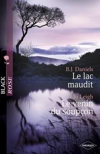 B.J Daniels et B.J. Daniels - Le lac maudit - Le venin du soupçon (Harlequin Black Rose).