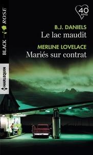 B.J. Daniels et Merline Lovelace - Le lac maudit - Mariés sur contrat.