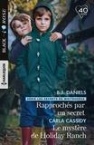 B.j. Daniels et Carla Cassidy - Rapprochés par un secret - Le mystère de Holiday Ranch.