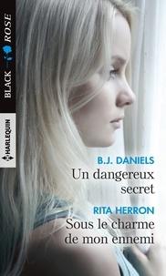 B.J. Daniels et Rita Herron - Un dangereux secret - Sous le charme de mon ennemi.