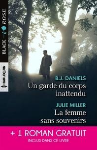 B.J. Daniels et Julie Miller - Un garde du corps inattendu - La femme sans souvenirs - Un amour menacé.