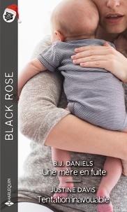 B.J. Daniels et Justine Davis - Une mère en fuite - Tentation inavouable.
