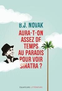 B-J Novak - Aura-t-on assez de temps au paradis pour voir Sinatra ? - Et autres histoires.