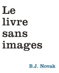 B-J Novak - Le livre sans images.