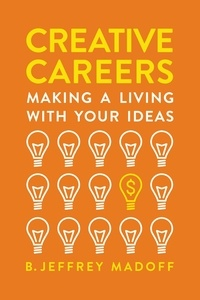 B. Jeffrey Madoff - Creative Careers - Making a Living with Your Ideas.