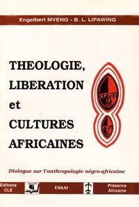 B-L Lipawing et Engelbert Mveng - Théologie, libération et cultures africaines - Dialogue sur l'anthropologie négro-africaine.