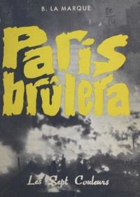 B. La Marque - Paris brûlera - Récit des années 1965 à 1975.