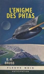 B. R. Bruss - L'énigme des Phtas.