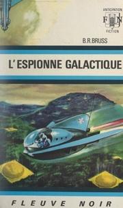 B. R. Bruss - L'espionne galactique.