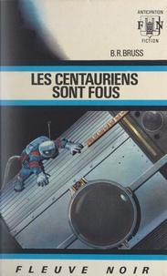 B. R. Bruss - Les Centauriens sont fous !.