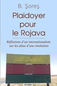 B. Sores - Plaidoyer pour le Rojava - Réflexions d''un internationaliste sur les aléas d''une révolution.