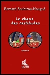 B Soubirou-nougue - Le Chaos des certitudes.