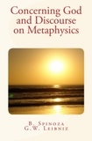 B. Spinoza et G.W. Leibniz - Concerning God and Discourse on Metaphysics.