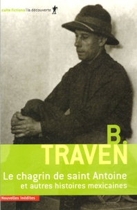 B Traven - Le chagrin de saint Antoine et autres histoires mexicaines.