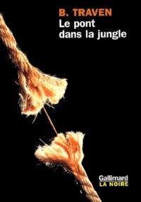 B Traven - Le pont dans la jungle.