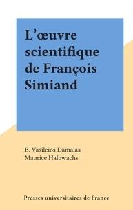 B. Vasíleios Damalas et Maurice Halbwachs - L'œuvre scientifique de François Simiand.