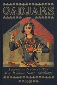 B-W Robinson et Gianni Guadalupi - Qadjars - La peinture de cour en Perse.