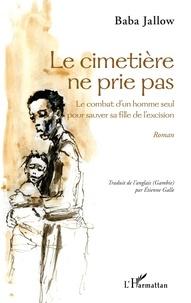 Baba Jallow - Le cimetière ne prie pas - Le combat d'un homme seul pour sauver sa fille de l'excision.
