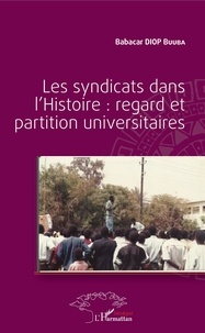 Babacar Diop Buuba - Les syndicats dans l'Histoire : regard et partition universitaires.