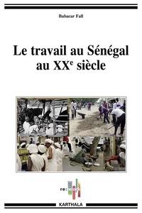 Babacar Fall - Le travail au Sénégal au XXe siècle.