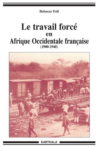 Babacar Fall - Le travail forcé en Afrique Occidentale française (1900-1946).