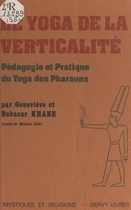 Babacar Khane et Geneviève Khane - Le Yoga de la verticalité - Pédagogie et pratique du Yoga des pharaons.