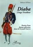 Babacar M'Baye - Diaba l'ange tirailleur - Destin d'une femme africaine dans la Grande Guerre.