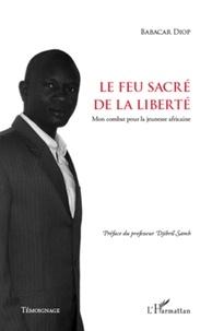 Babacar Mbaye Diop - Le feu sacré de la liberté - Mon combat pour la jeunesse africaine.