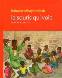 Babacar Mbaye Ndaak et Alain Kojelé - La souris qui vole - Contes et récits.