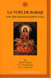 Babaji Nagaraj et V-T Neelakantan - La voix de Babaji :  une triologie sur Kriya Yoga.
